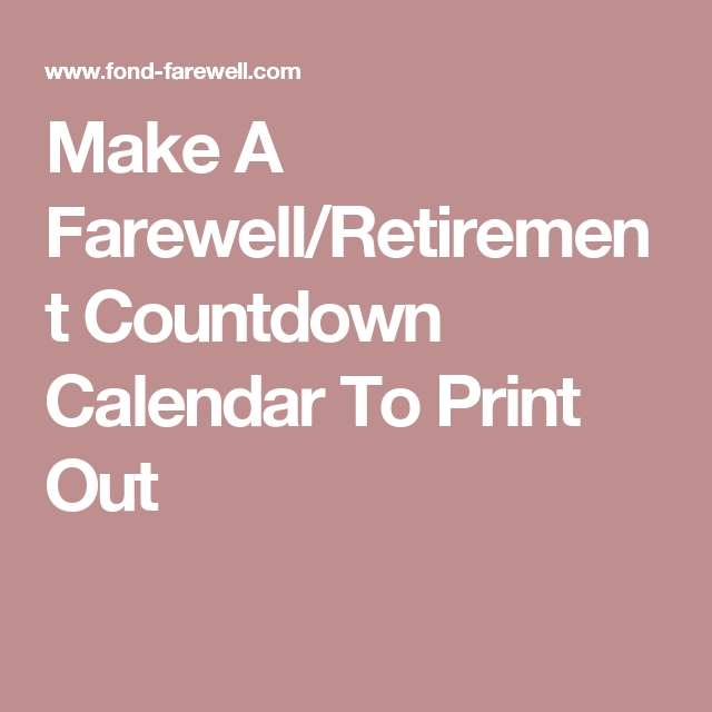 Make A Farewellretirement Countdown Calendar To Print Out