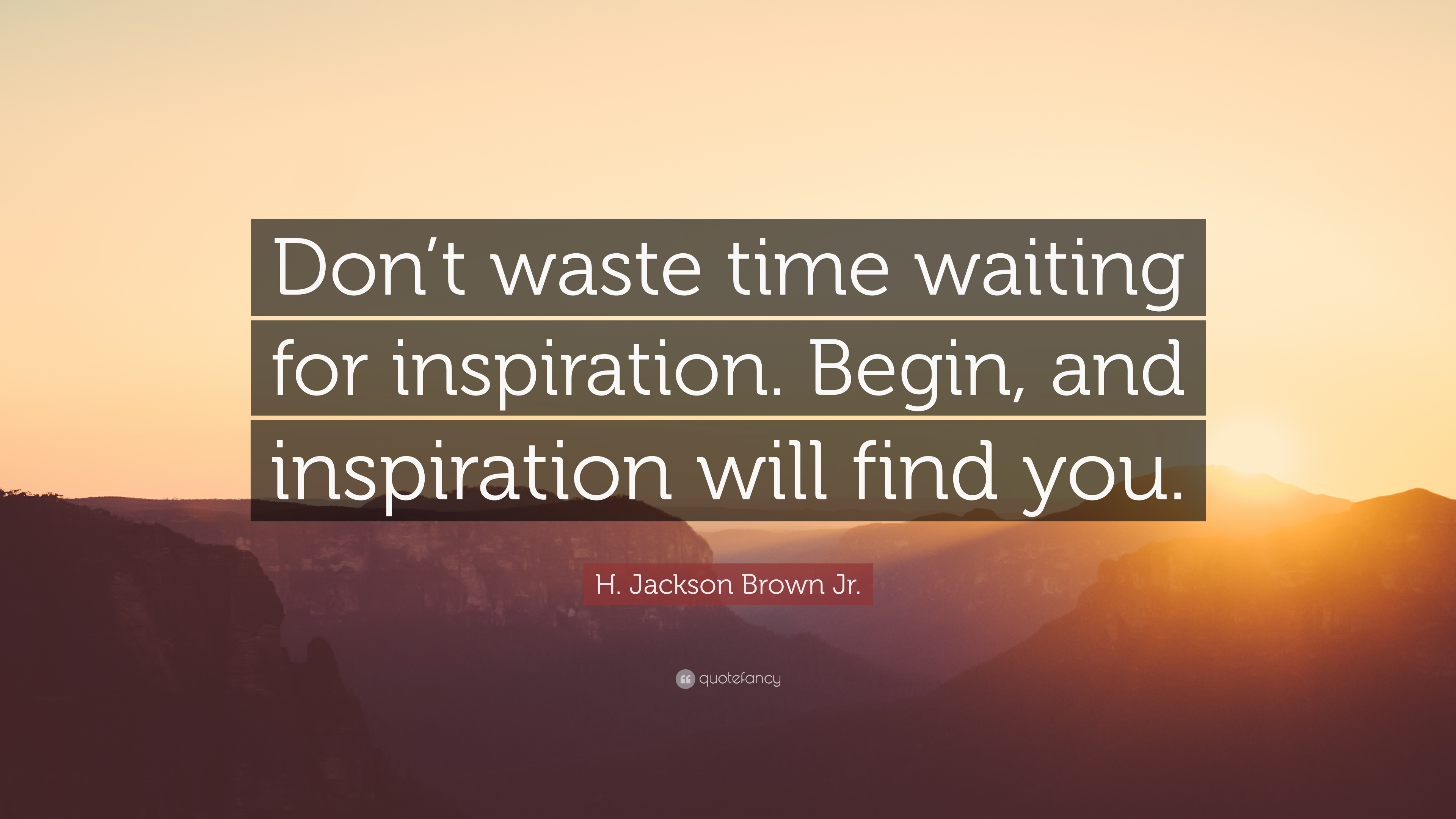 H Jackson Brown Jr Quote Dont Waste Time Waiting For