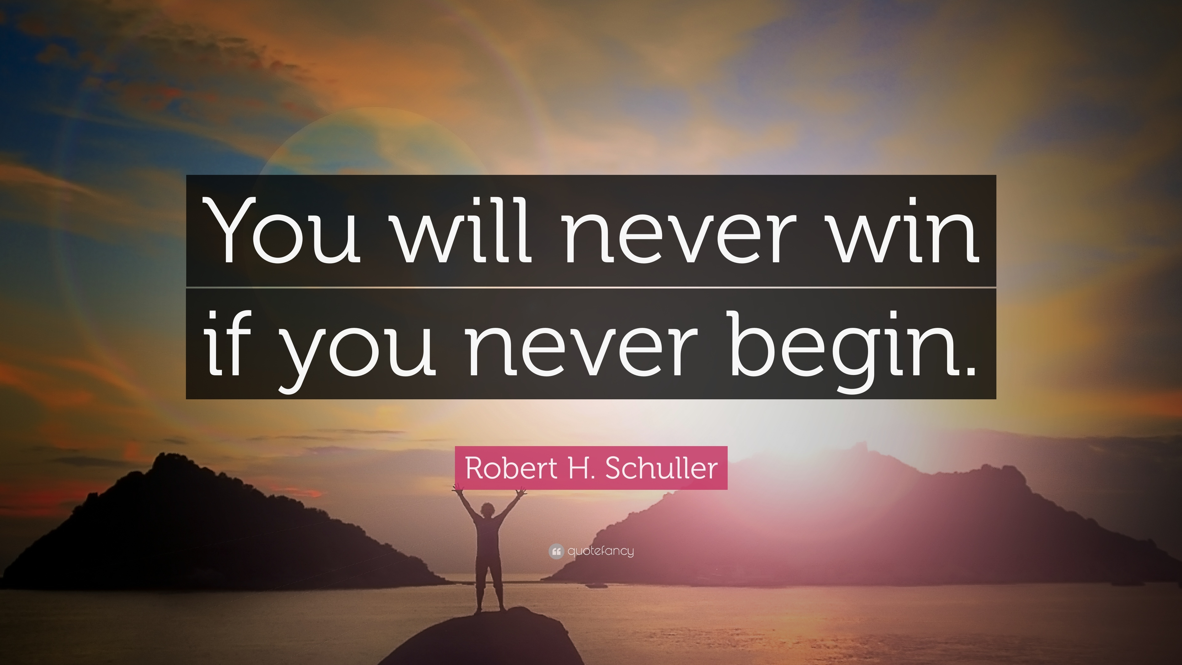 Robert H Schuller Quote You Will Never Win If You Never Begin