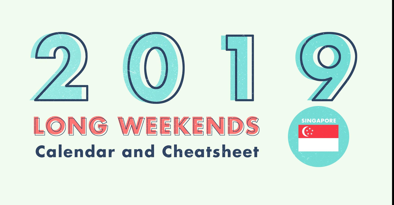 6 Long Weekends In Singapore In 2019 (Bonus Calendar & Cheatsheet) Calendar 2019 Long Weekend