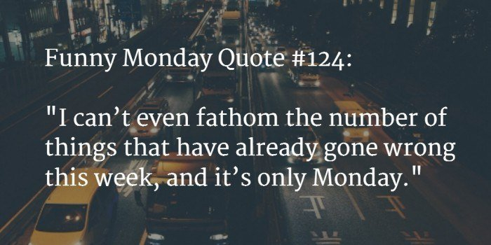 120+ [Funny] Monday Quotes To Make Your Week Awesome - 2017 How To Make Mini Calendars Of Only Monday To Friday